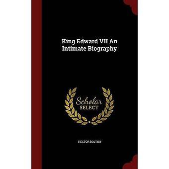 King Edward VII une biographie intime de Boltho & Hector