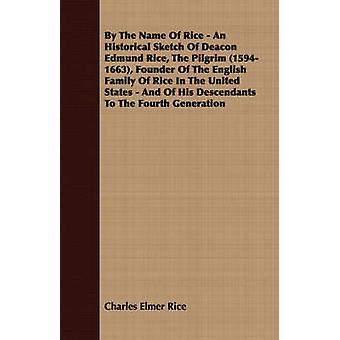 Unter dem Namen Reis eine historische Skizze der Diakon Edmund Reis der Pilger 15941663 Gründer der englischen Familie Reis In den Vereinigten Staaten und seiner Nachkommen an die vierte Generation von Reis & Charles Elmer