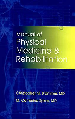 Manual of Physical Medicine and Rehabilitation by Brammer & Christopher M.