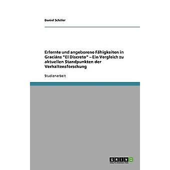 Erlernte und angeborene Fhigkeiten in Gracins El Discreto  Ein Vergleich zu aktuellen Standpunkten der Verhaltensforschung by Schiller & Daniel
