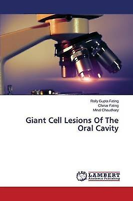 Giant Cell Lesions Of The Oral Cavity by Gupta Fating Rolly