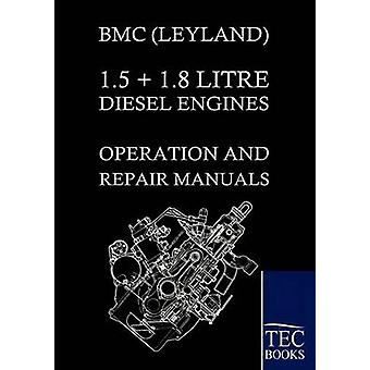 Bmc Leyland 1.5  1.8 Litre Diesel Engines Operation and Repair Manuals by Bmc