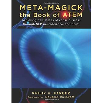 Meta-magick: The Book of Atem: Achieving New States of Consciousness Through NLP, Neuroscience and Ritual