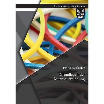 Grundlagen Der Mitarbeiterbindung by Seehofer & Patric