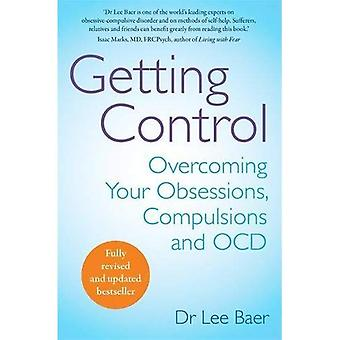 Getting Control: Overcoming Your Obsessions, Compulsions and OCD