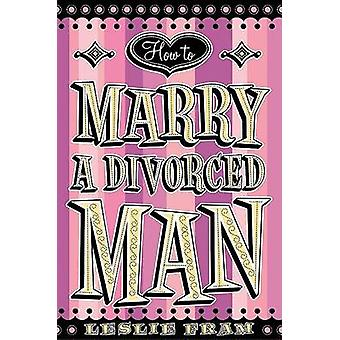 How to Marry a Divorced Man by Leslie Fram - 9780060090333 Book