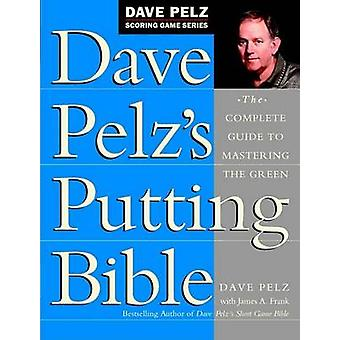 Dave Pelz's Putting Bible - The Complete Guide to Mastering the Green