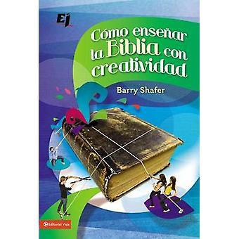 Como Ensenar la Biblia Con Creatividad by Barry Shafer - 978082975973