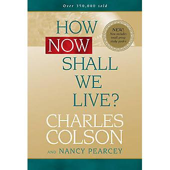 How Now Shall We Live? by Charles Colson - Nancy Pearcey - 9780842355