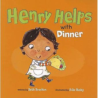 Henry Helps with Dinner by Beth Bracken - Ailie Busby - 9781404876750