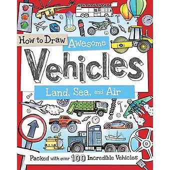 How to Draw Awesome Vehicles - Land - Sea - and Air - Packed with Over