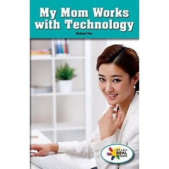 My Mom Works with Technology by Richard Tan - 9781499498110 Book