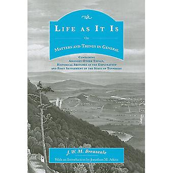 Life as It Is - Or Matters and Things in General by J W M Breazeale -