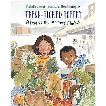 Fresh-Picked Poetry - A Day at the Farmers' Market by Michelle Schaub