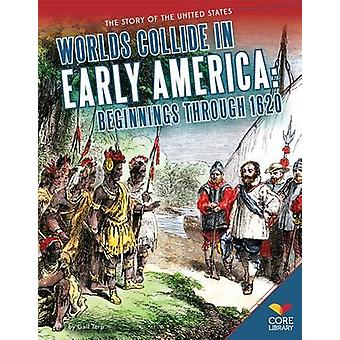 Worlds Collide in Early America - Beginnings Through 1620 by Gail Terp