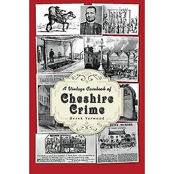 A Vintage Casebook of Cheshire Crime by Derek Yarwood - 9781780910659