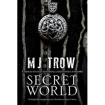 Secret World - A Tudor Mystery Featuring Christopher Marlowe by M. J.
