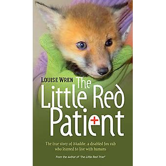 The Little Red Patient - The True Story of Maddie - a Disabled Fox Cub