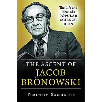 The Ascent of Jacob Bronowski: The Life and Ideas of a Popular Sciencea� Icon