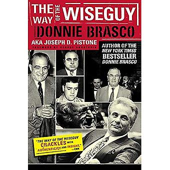 The Way of the Wiseguy: The FBI's Most Famous Undercover Agent Cracks the Mob Mind