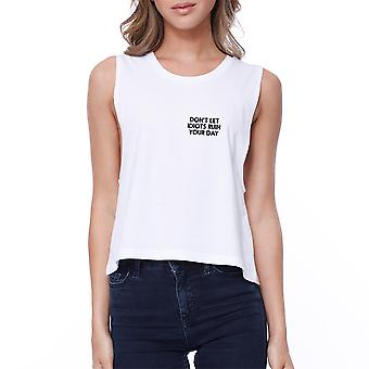 Don't Let Idiot Ruin Your Day Womens White Cute Sleeveless Crop Top