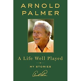 Life Well Played My Stories by Palmer Arnold