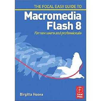 Focal Easy Guide to Macromedia Flash 8 - For New Users and Professiona