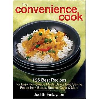 The Convenience Cook - 125 Best Recipes for Easy Homemade Meals Using