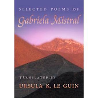 Ausgewählte Gedichte von Gabriela Mistral Gabriela Mistral - Ursula K. Le