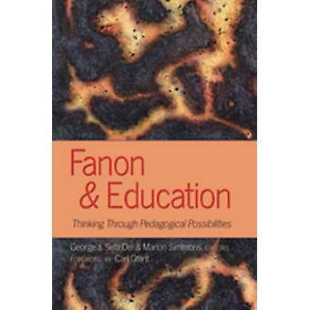 Fanon & Education - Thinking Through Pedagogical Possibilities (1st Ne