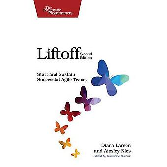 Liftoff - Start and Sustain Successful Agile Teams (2nd Revised editio