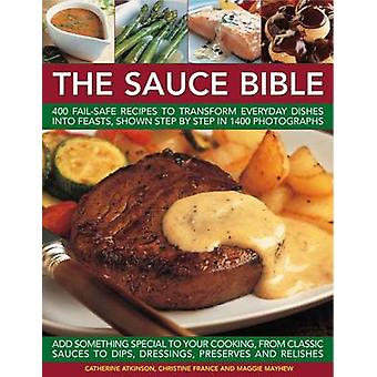 The Sauce Bible - 400 Fail-safe Recipes to Transform Everyday Dishes i