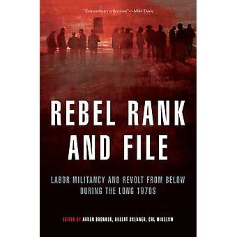 Rebel Rank and File - Labor Militancy and Revolt from Below During the