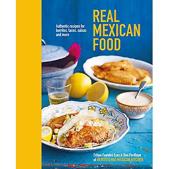 Real Mexican Food - Authentic Recipes for Burritos - Tacos - Salsas an