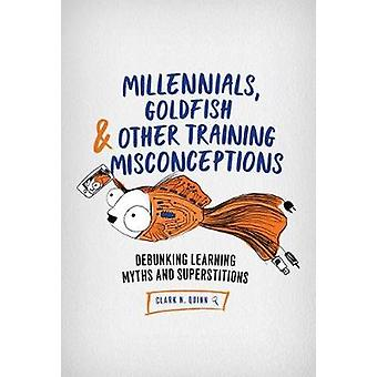Millennials - Goldfish & Other Training Misconceptions - Debunking
