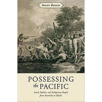 Possessing the Pacific - Land - Settlers - and Indigenous People from