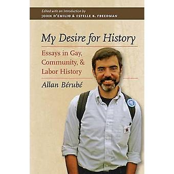 My Desire for History - Essays in Gay - Community and Labor History (1