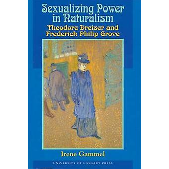 Sexualizing Power in Naturalism - Theodore Dreiser and Frederick Phili