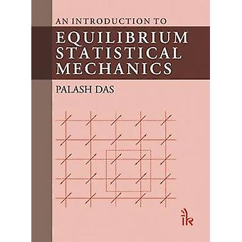 An Introduction to Equilibrium Statistical Mechanics by Palash Das -
