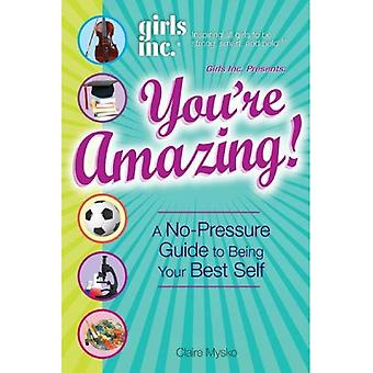 Girls Inc. Presents: You're Amazing!: A No-Pressure Guide to Being Your Best Self (Girls Inc. Presents)
