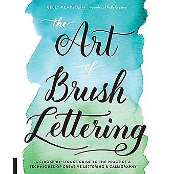 L'Art du lettrage de la brosse: un Guide de coup-par-coup à la pratique et les Techniques de lettrage créatif et calligraphie