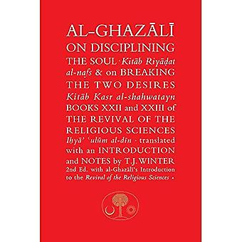 Al-Ghazali on Disciplining the Soul and on Breaking the Two Desires: Books XXII and XXIII of the Revival of the Religious Sciences (Ihya' 'Ulum al-Din) - The Islamic Texts Society's al-Ghazali Series