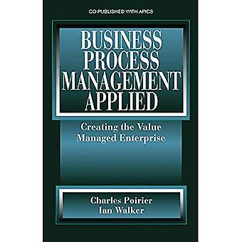 Business Process Management Applied Creating the Value Managed Enterprise