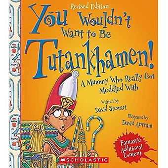 You Wouldn't Want to Be Tutankhamen! (Revised Edition) (You Wouldn't Want� Toancient Civilizations)