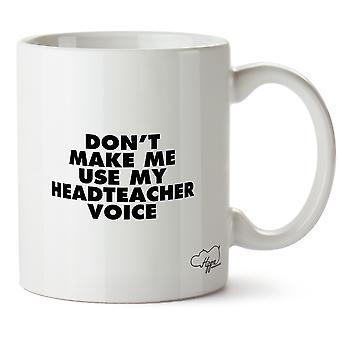 Hippowarehouse Don't Make Me Use My Headteacher Voice Printed Mug Cup Ceramic 10oz