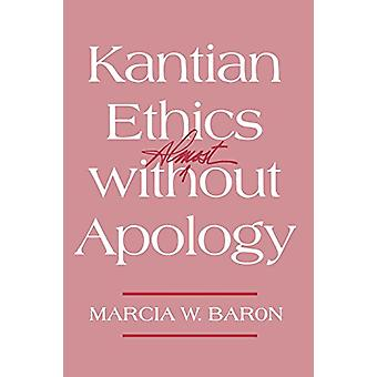 Kantian Ethics Almost without Apology by Marcia W. Baron - 9780801486