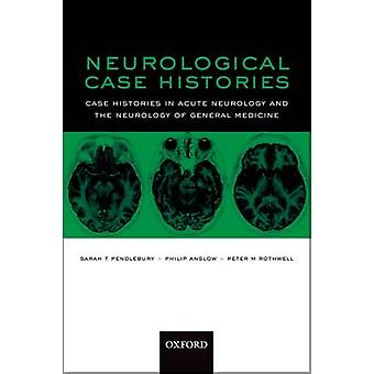 Neurological Case Histories Case Histories in Acute Neurology and the Neurology of General Medicine by Pendlebury & Sarah