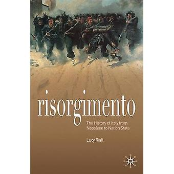 Risorgimento The History of Italy from Napolean to NationState by Riall & Lucy