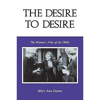 The Desire to Desire The Woman S Film of the 1940s by Doane & Mary Anne