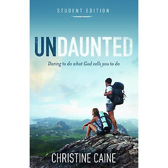 Undaunted Student Edition Daring to do what God calls you to do by Caine & Christine